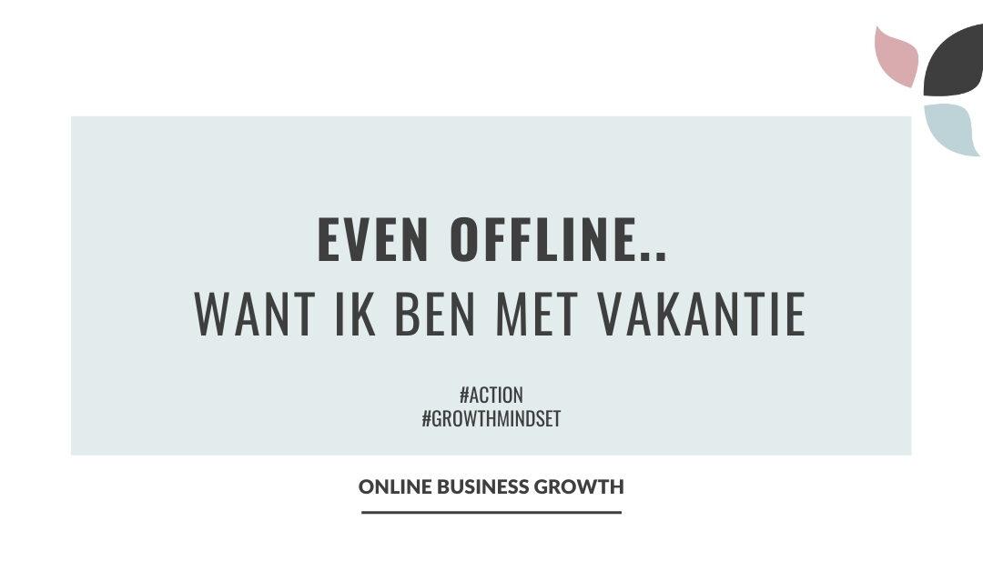 Online Business Growth_even offline want ik ben met vakantie