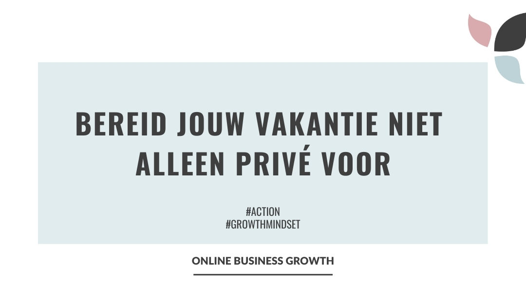 Online Business Growth_bereid je vakantie niet alleen prive voor
